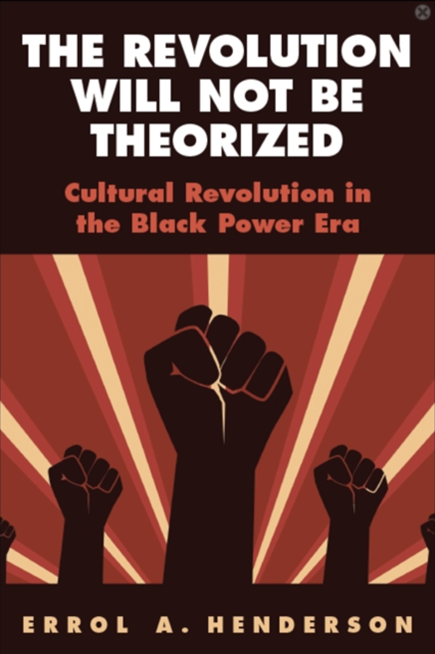 The Revolution Will Not Be Theorized: Cultural Revolution in the Black Power Era