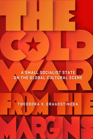 The Cold War from the Margins: A Small Socialist State on the Global Cultural Scene